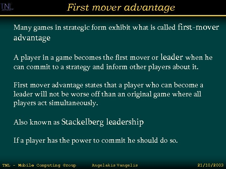 First mover advantage Many games in strategic form exhibit what is called first-mover advantage