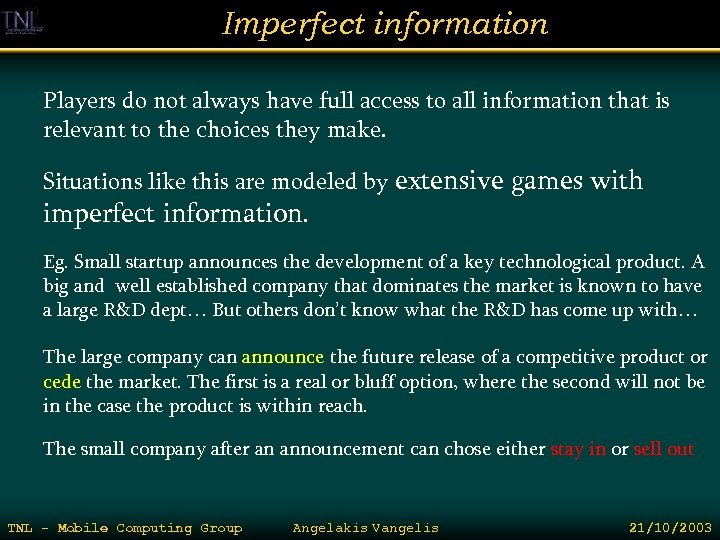 Imperfect information Players do not always have full access to all information that is