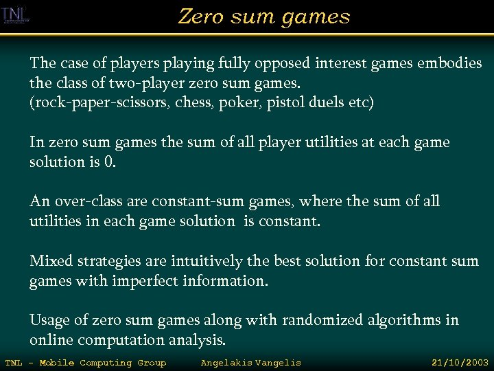 Zero sum games The case of players playing fully opposed interest games embodies the