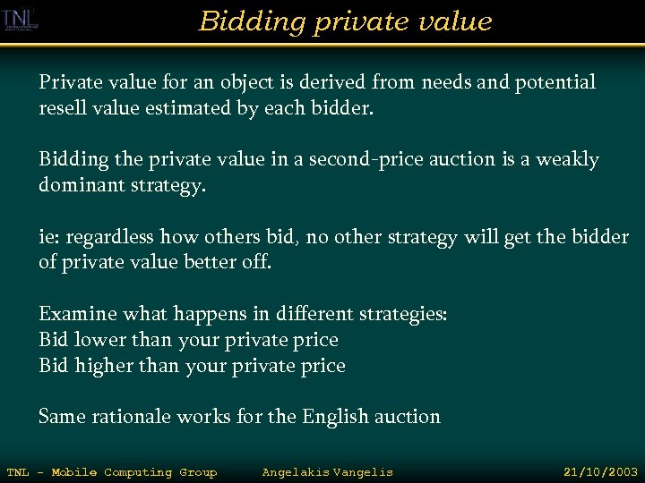 Bidding private value Private value for an object is derived from needs and potential