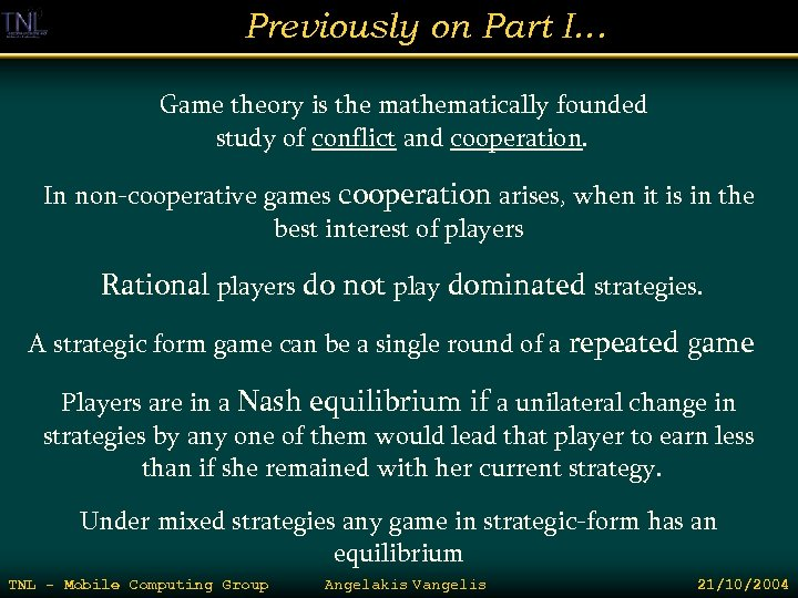 Previously on Part I… Game theory is the mathematically founded study of conflict and