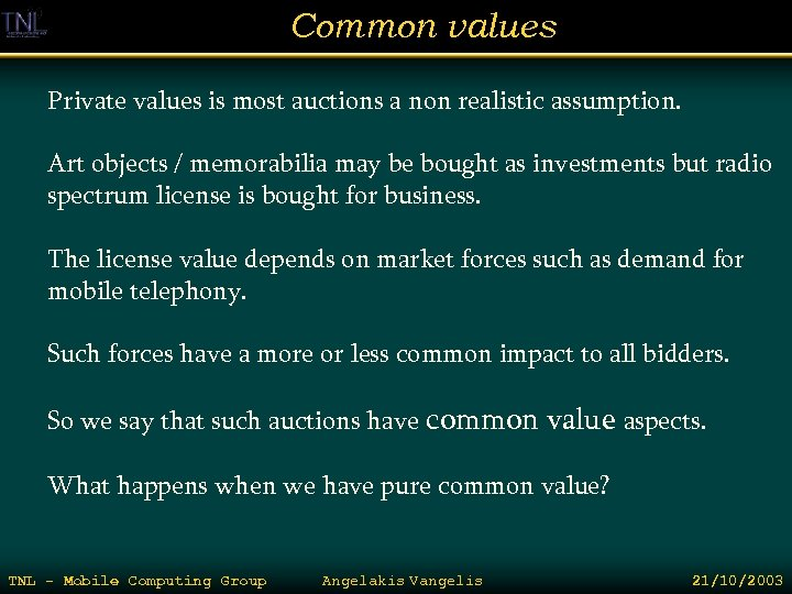 Common values Private values is most auctions a non realistic assumption. Art objects /
