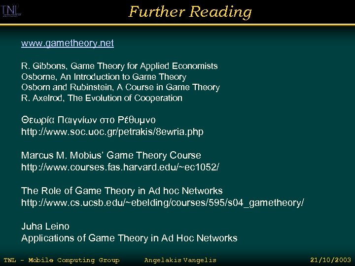 Further Reading www. gametheory. net R. Gibbons, Game Theory for Applied Economists Osborne, An