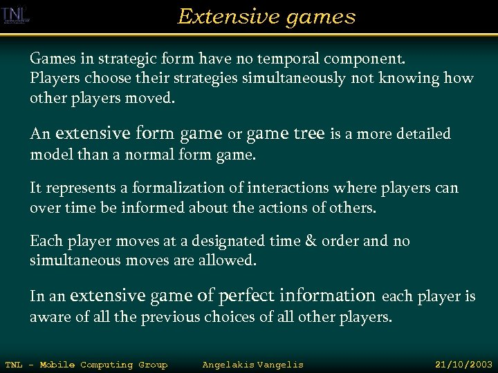 Extensive games Games in strategic form have no temporal component. Players choose their strategies