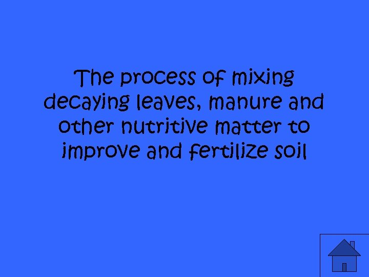 The process of mixing decaying leaves, manure and other nutritive matter to improve and