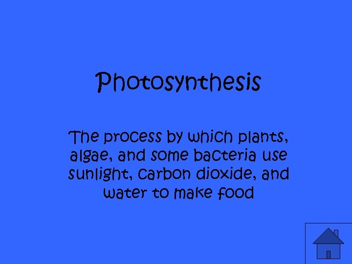 Photosynthesis The process by which plants, algae, and some bacteria use sunlight, carbon dioxide,