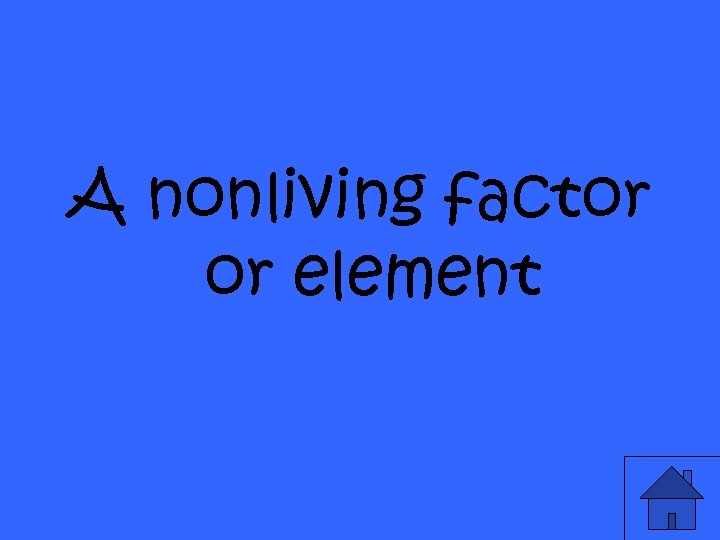 A nonliving factor or element