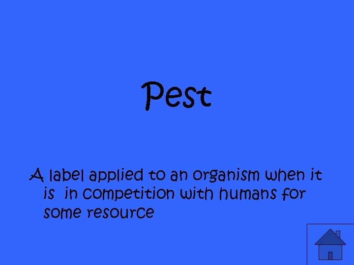 Pest A label applied to an organism when it is in competition with humans