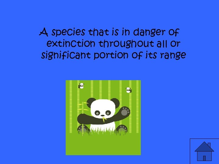 A species that is in danger of extinction throughout all or significant portion of