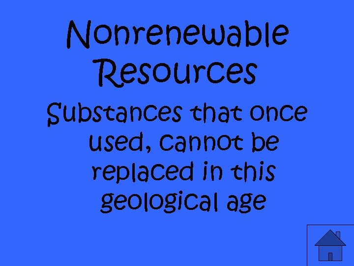 Nonrenewable Resources Substances that once used, cannot be replaced in this geological age