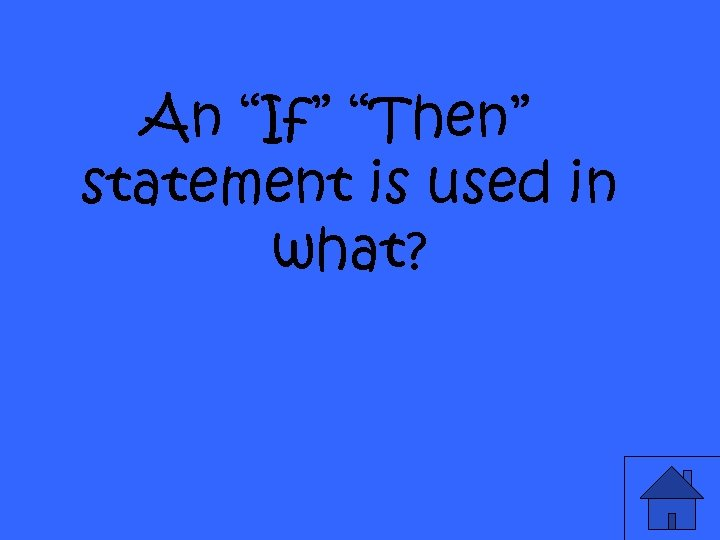 "An ""If"" ""Then"" statement is used in what?"