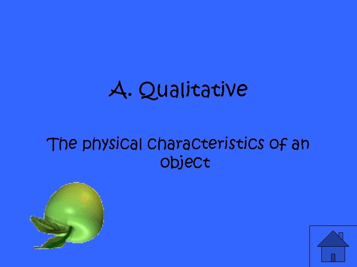 A. Qualitative The physical characteristics of an object