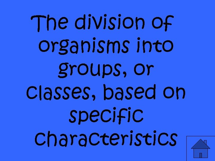 The division of organisms into groups, or classes, based on specific characteristics