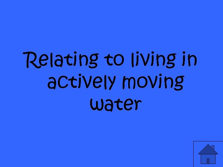 Relating to living in actively moving water