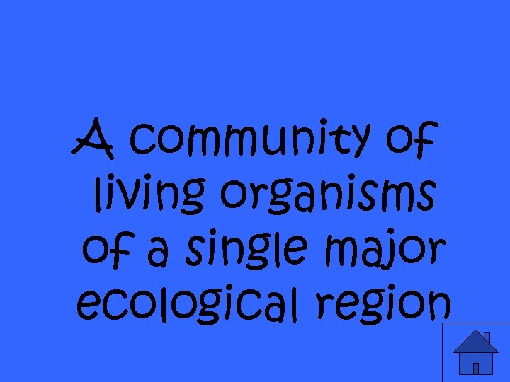 A community of living organisms of a single major ecological region