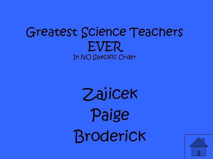 Greatest Science Teachers EVER In NO Specific Order Zajicek Paige Broderick