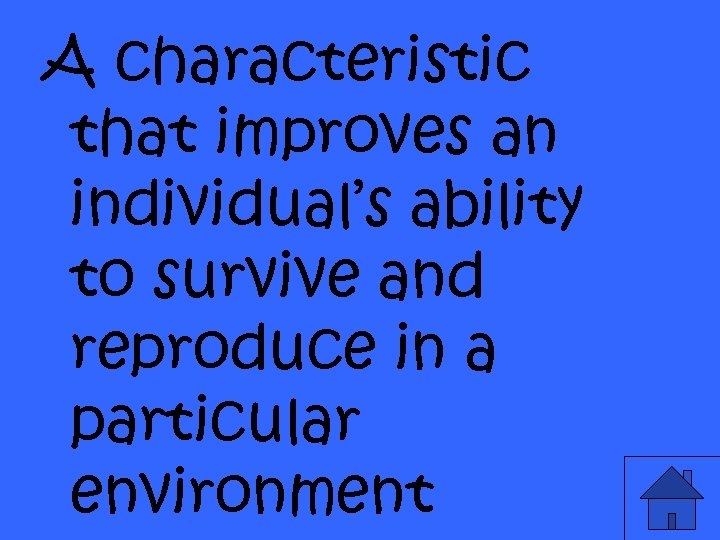 A characteristic that improves an individual's ability to survive and reproduce in a particular