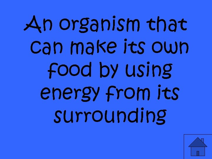 An organism that can make its own food by using energy from its surrounding