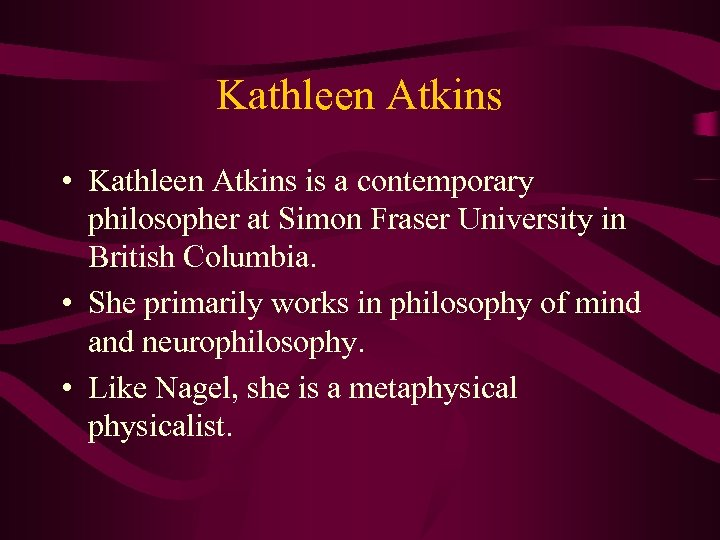 Kathleen Atkins • Kathleen Atkins is a contemporary philosopher at Simon Fraser University in