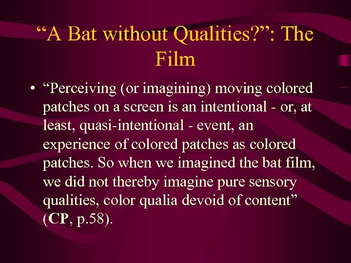 """""""A Bat without Qualities? """": The Film • """"Perceiving (or imagining) moving colored patches"""