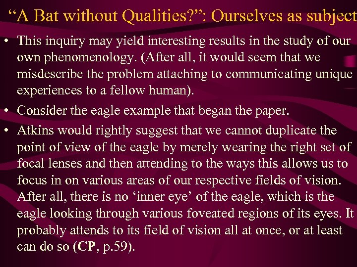 """""""A Bat without Qualities? """": Ourselves as subject • This inquiry may yield interesting"""