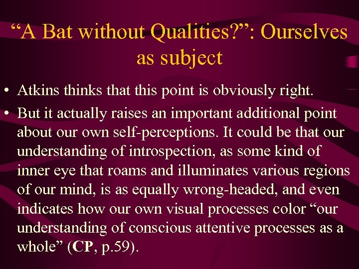 """""""A Bat without Qualities? """": Ourselves as subject • Atkins thinks that this point"""
