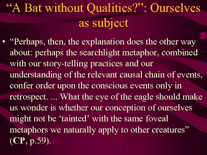 """""""A Bat without Qualities? """": Ourselves as subject • """"Perhaps, then, the explanation does"""