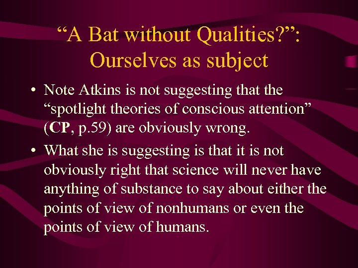 """""""A Bat without Qualities? """": Ourselves as subject • Note Atkins is not suggesting"""