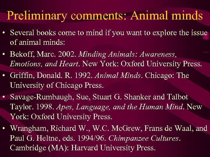Preliminary comments: Animal minds • Several books come to mind if you want to