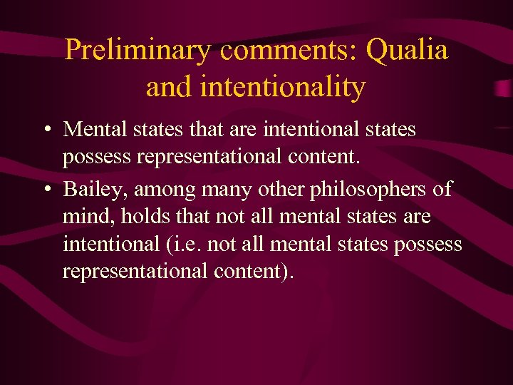 Preliminary comments: Qualia and intentionality • Mental states that are intentional states possess representational