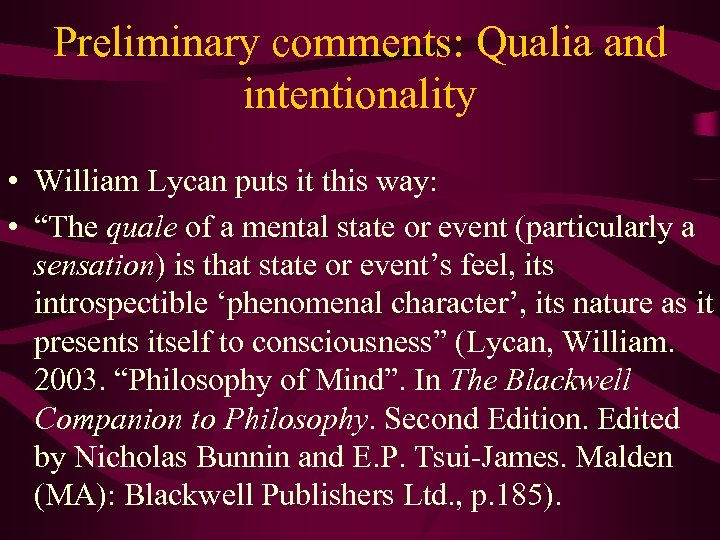 """Preliminary comments: Qualia and intentionality • William Lycan puts it this way: • """"The"""