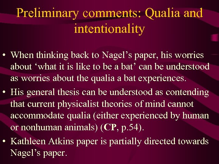 Preliminary comments: Qualia and intentionality • When thinking back to Nagel's paper, his worries