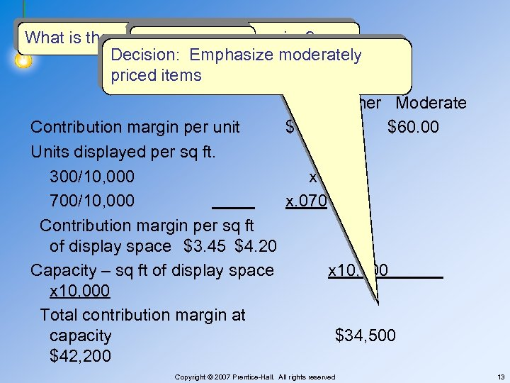 What is the constraint in this exercise? Floor space Decision: Emphasize moderately priced items