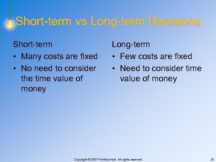 Short-term vs Long-term Decisions Short-term • Many costs are fixed • No need to