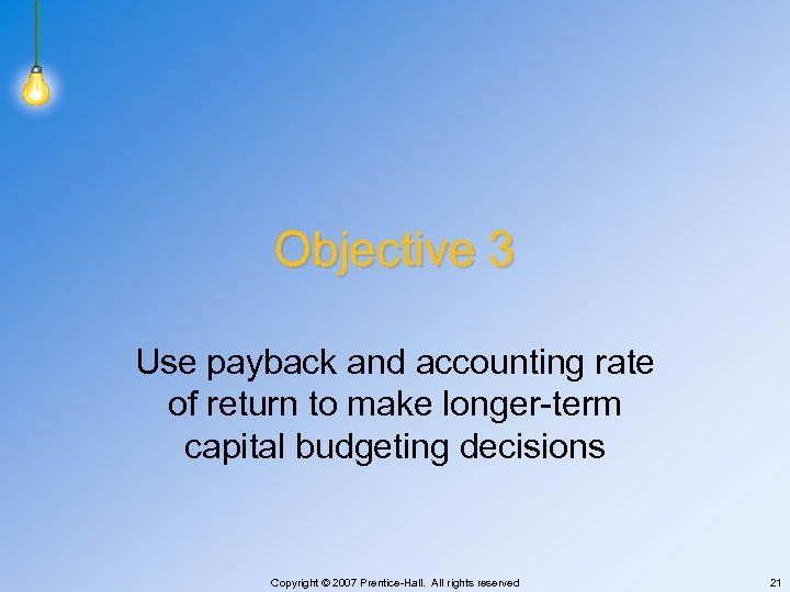 Objective 3 Use payback and accounting rate of return to make longer-term capital budgeting
