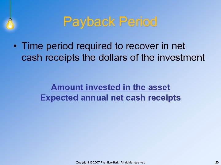 Payback Period • Time period required to recover in net cash receipts the dollars