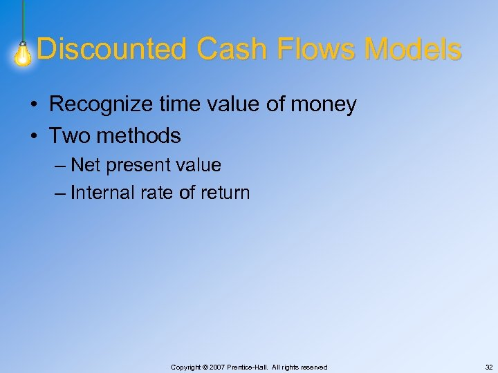 Discounted Cash Flows Models • Recognize time value of money • Two methods –
