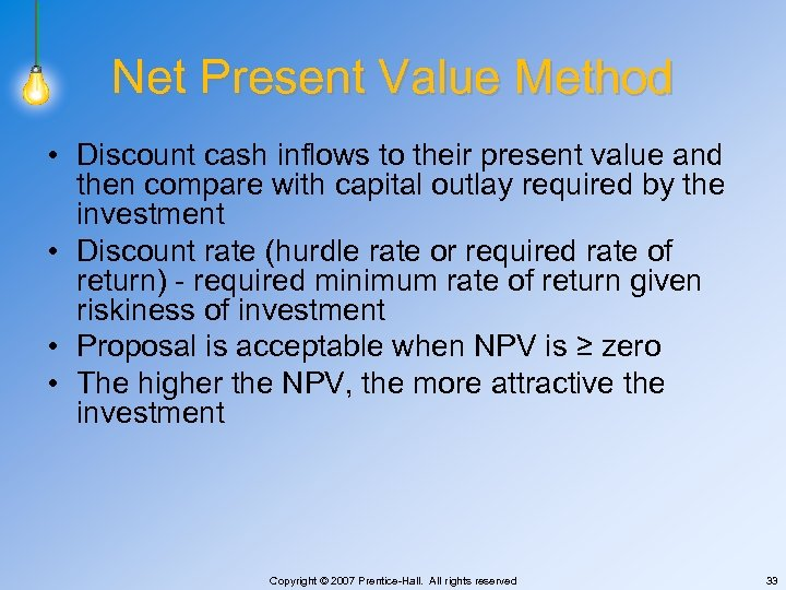 Net Present Value Method • Discount cash inflows to their present value and then