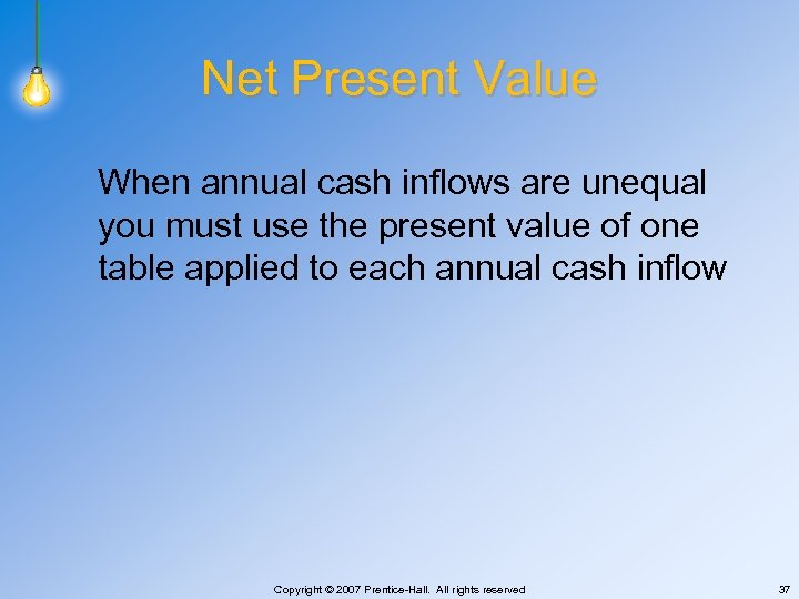 Net Present Value When annual cash inflows are unequal you must use the present