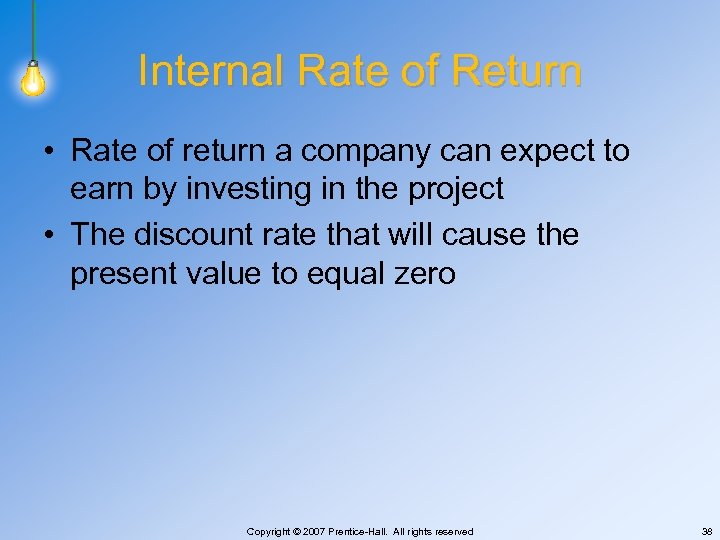 Internal Rate of Return • Rate of return a company can expect to earn