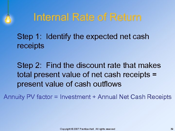 Internal Rate of Return Step 1: Identify the expected net cash receipts Step 2: