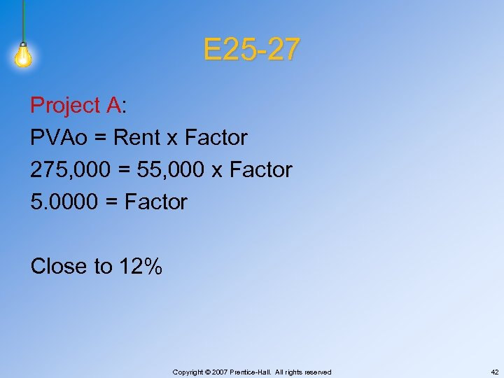 E 25 -27 Project A: PVAo = Rent x Factor 275, 000 = 55,
