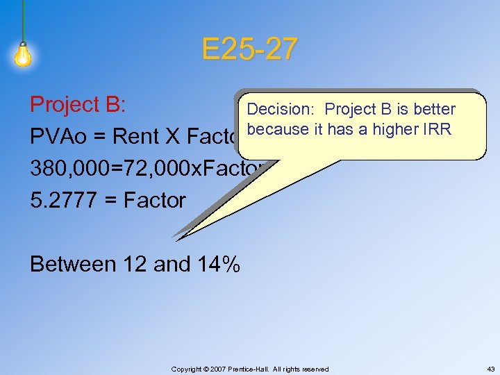 E 25 -27 Project B: Decision: Project B is better PVAo = Rent X