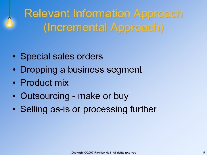 Relevant Information Approach (Incremental Approach) • • • Special sales orders Dropping a business