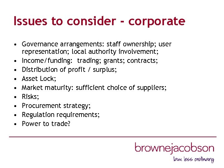 Issues to consider - corporate • Governance arrangements: staff ownership; user representation; local authority
