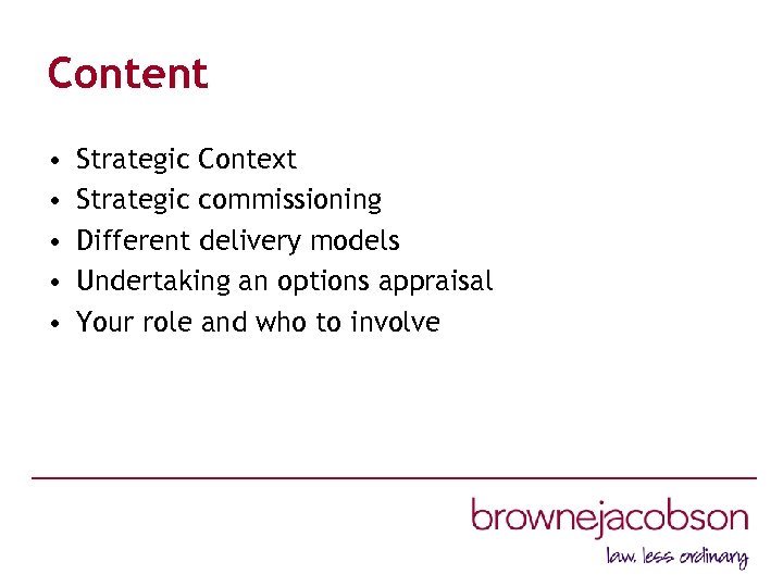 Content • • • Strategic Context Strategic commissioning Different delivery models Undertaking an options