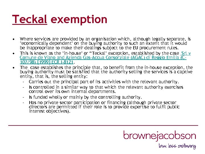 Teckal exemption • • • Where services are provided by an organisation which, although