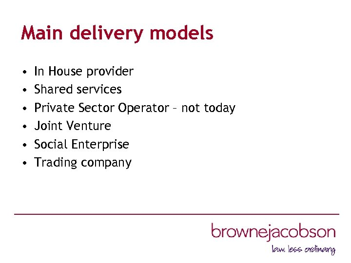 Main delivery models • • • In House provider Shared services Private Sector Operator