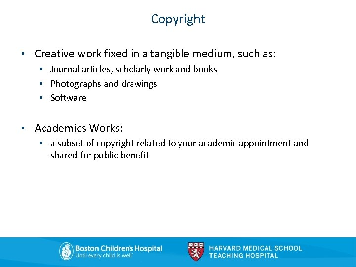 Copyright • Creative work fixed in a tangible medium, such as: • Journal articles,