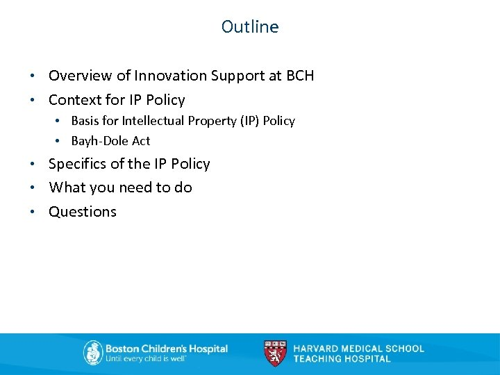 Outline • Overview of Innovation Support at BCH • Context for IP Policy •